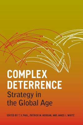 Complex Deterrence By Paul, T. V. (EDT)/ Morgan, Patrick M. (EDT)/ Wirtz, James J. (EDT)