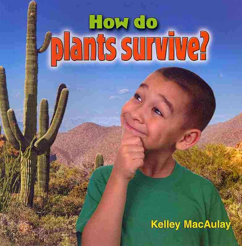 How Do Plants Survive? By Macaulay, Kelley